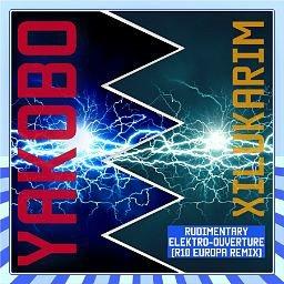 Xilukarim's Rudimentary Elektro-Ouverture (R10 Europa Remix 2018)
